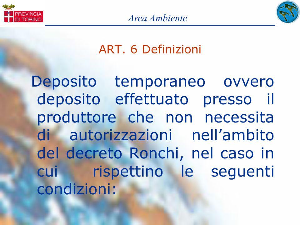 ART. 6 Definizioni Deposito temporaneo ovvero deposito effettuato presso il produttore che non necessita di autorizzazioni nellambito del decreto Ronc