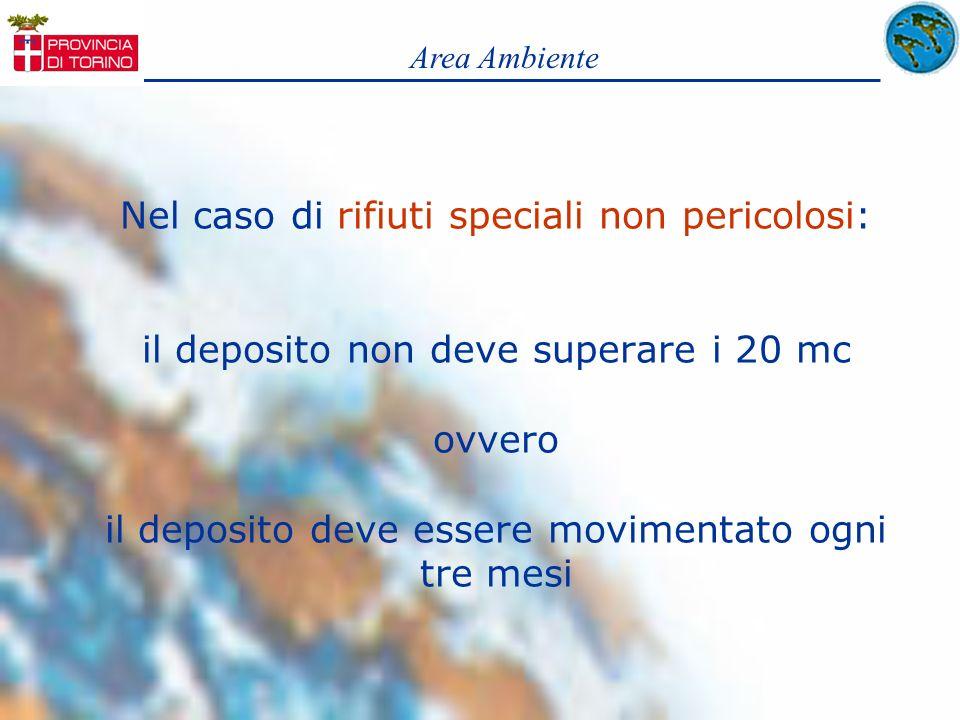 Nel caso di rifiuti speciali non pericolosi: il deposito non deve superare i 20 mc ovvero il deposito deve essere movimentato ogni tre mesi Area Ambie