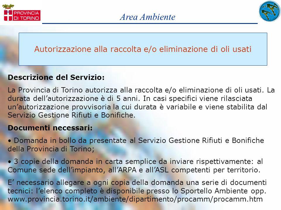 Area Ambiente Autorizzazione alla raccolta e/o eliminazione di oli usati Descrizione del Servizio: La Provincia di Torino autorizza alla raccolta e/o
