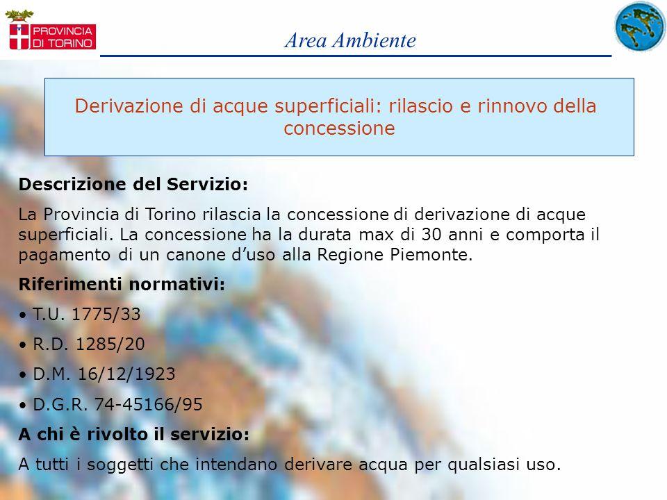 Area Ambiente Derivazione di acque superficiali: rilascio e rinnovo della concessione Descrizione del Servizio: La Provincia di Torino rilascia la con