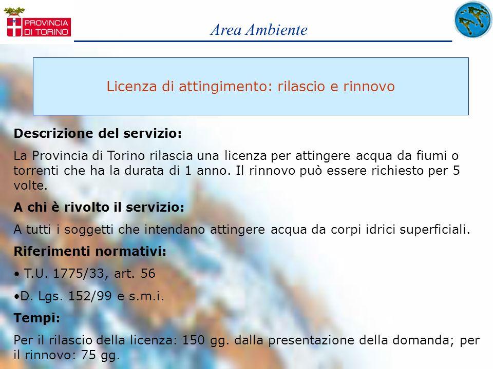 Area Ambiente Licenza di attingimento: rilascio e rinnovo Descrizione del servizio: La Provincia di Torino rilascia una licenza per attingere acqua da