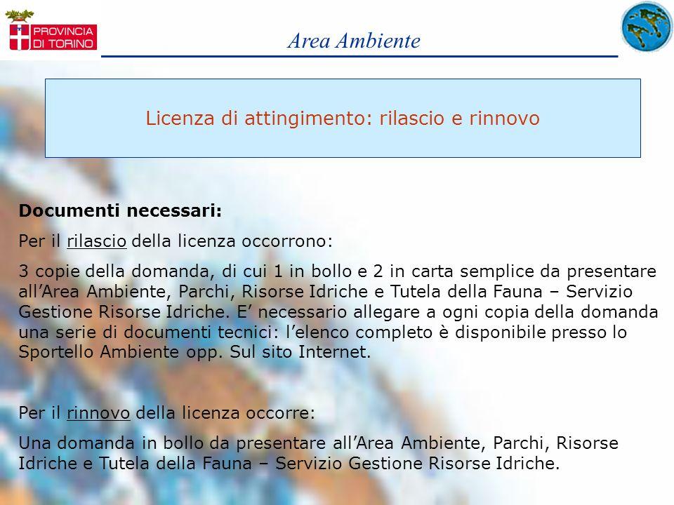 Area Ambiente Licenza di attingimento: rilascio e rinnovo Documenti necessari: Per il rilascio della licenza occorrono: 3 copie della domanda, di cui