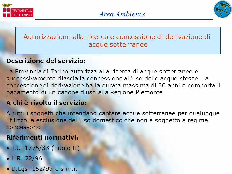 Area Ambiente Autorizzazione alla ricerca e concessione di derivazione di acque sotterranee Descrizione del servizio: La Provincia di Torino autorizza