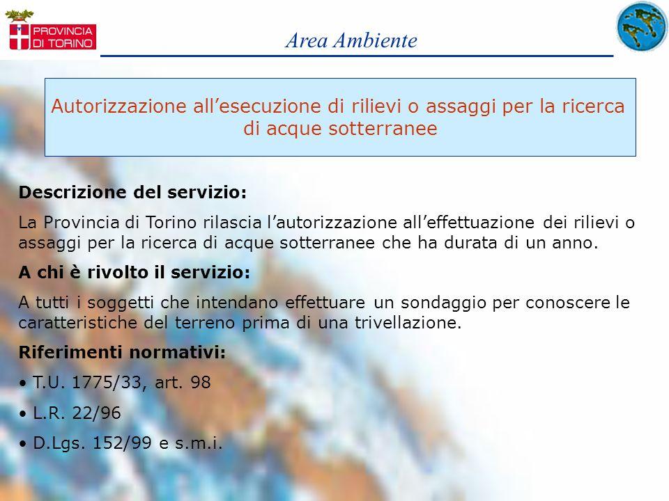 Area Ambiente Autorizzazione allesecuzione di rilievi o assaggi per la ricerca di acque sotterranee Descrizione del servizio: La Provincia di Torino r