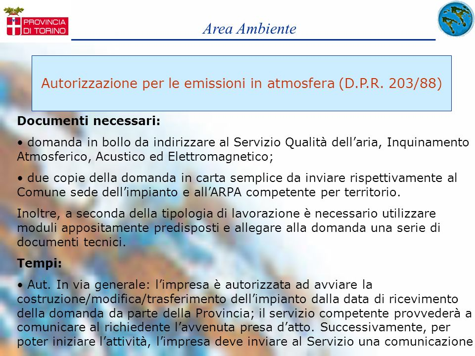 Area Ambiente Autorizzazione per le emissioni in atmosfera (D.P.R. 203/88) Documenti necessari: domanda in bollo da indirizzare al Servizio Qualità de
