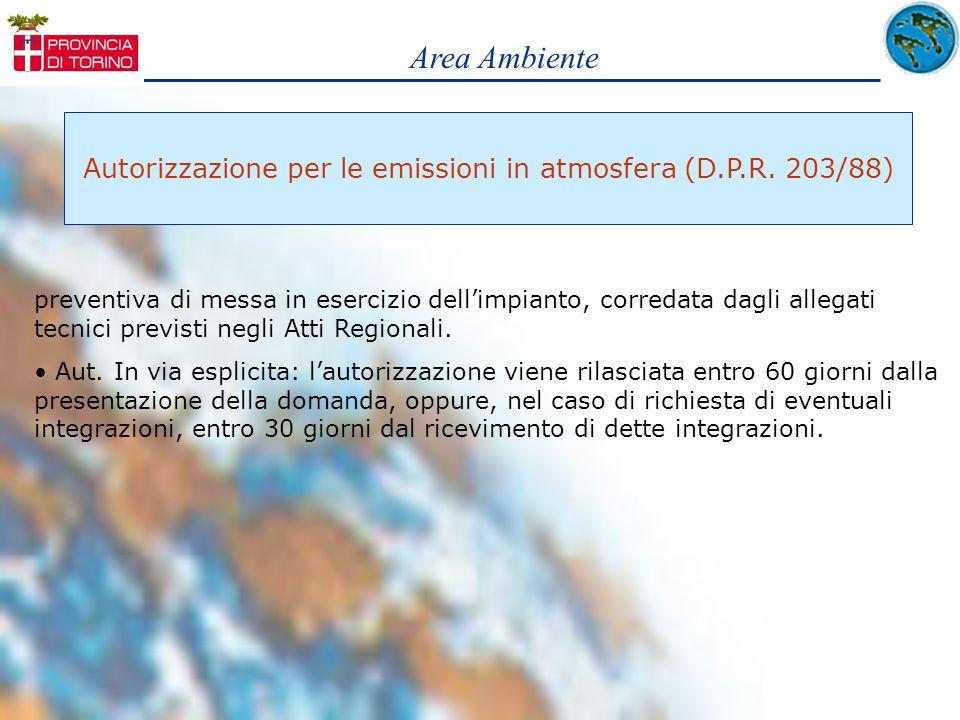 Area Ambiente Autorizzazione per le emissioni in atmosfera (D.P.R. 203/88) preventiva di messa in esercizio dellimpianto, corredata dagli allegati tec