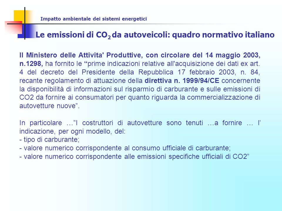 Impatto ambientale dei sistemi energetici Le emissioni di CO 2 da autoveicoli: la situazione USA The Corporate Average Fuel Economy (CAFE) standards The Energy Policy and Conservation Act of 1975 required passenger car and light truck manufacturers to meet CAFE standards.