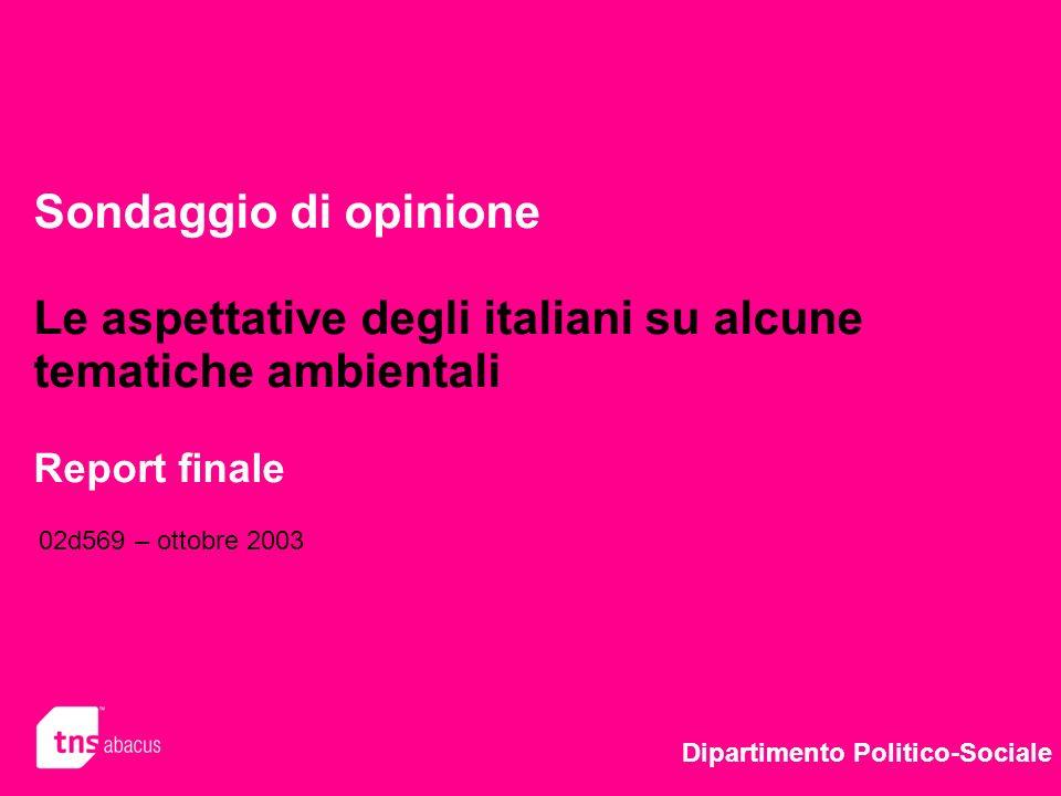 Sondaggio di opinione Le aspettative degli italiani su alcune tematiche ambientali Report finale Dipartimento Politico-Sociale 02d569 – ottobre 2003