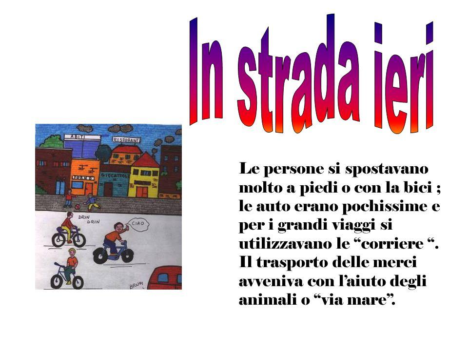 Le persone si spostavano molto a piedi o con la bici ; le auto erano pochissime e per i grandi viaggi si utilizzavano le corriere. Il trasporto delle