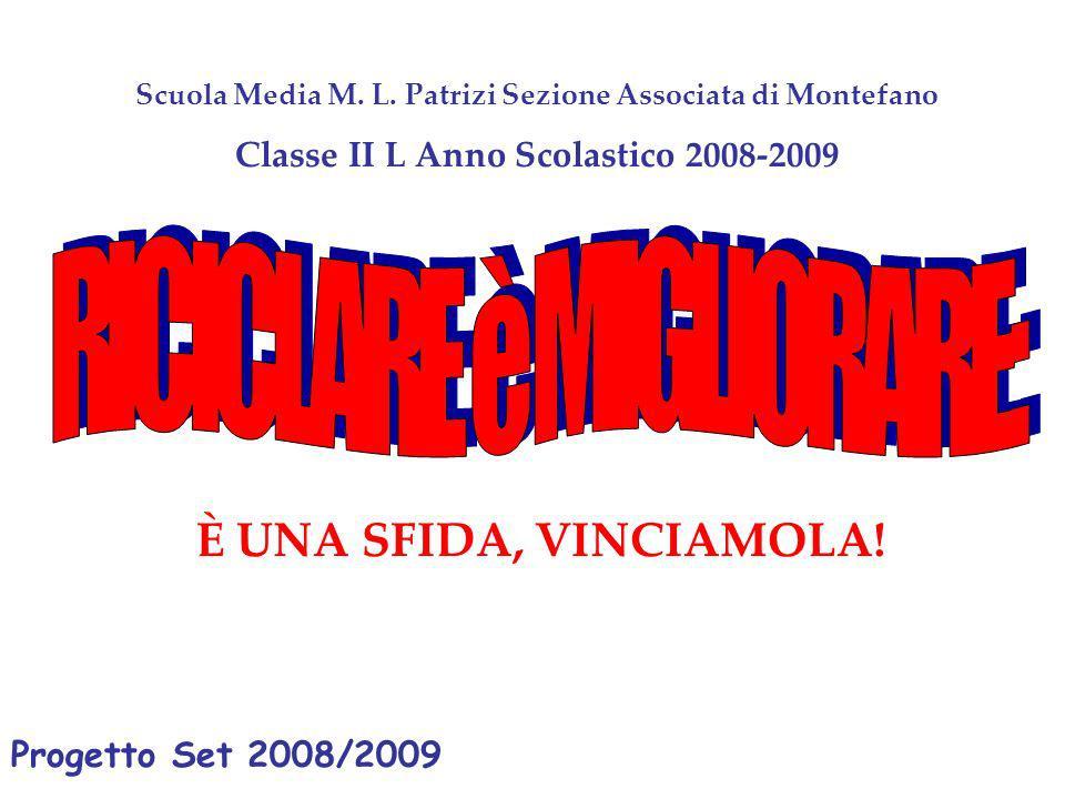 È UNA SFIDA, VINCIAMOLA! Scuola Media M. L. Patrizi Sezione Associata di Montefano Classe II L Anno Scolastico 2008-2009 Progetto Set 2008/2009