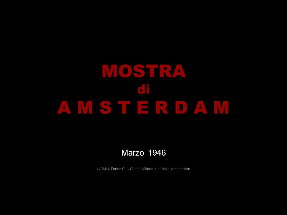 MOSTRA di A M S T E R D A M Marzo 1946 INSMLI, Fondo CLN Città di Milano. Unifoto di Amsterdam