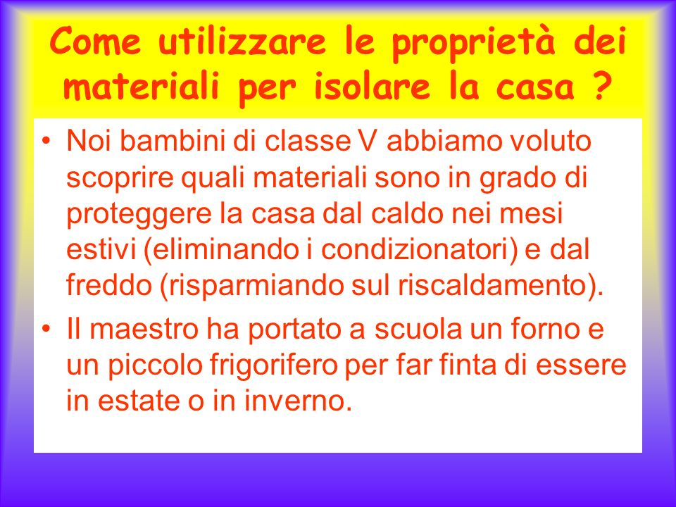 Come utilizzare le proprietà dei materiali per isolare la casa .