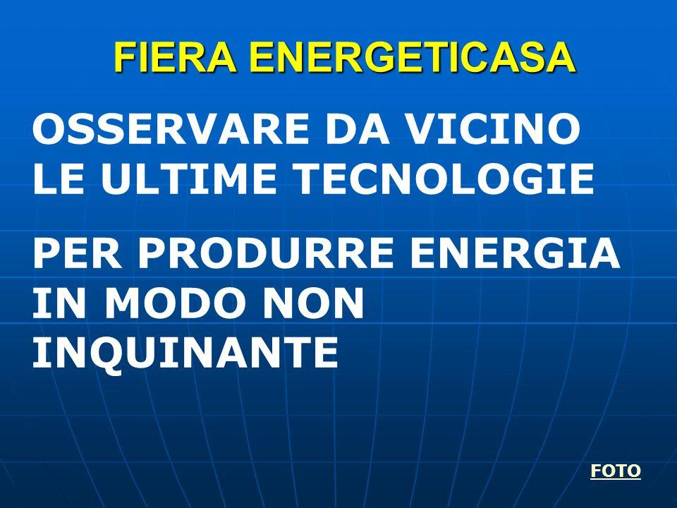 FIERA ENERGETICASA OSSERVARE DA VICINO LE ULTIME TECNOLOGIE PER PRODURRE ENERGIA IN MODO NON INQUINANTE FOTO