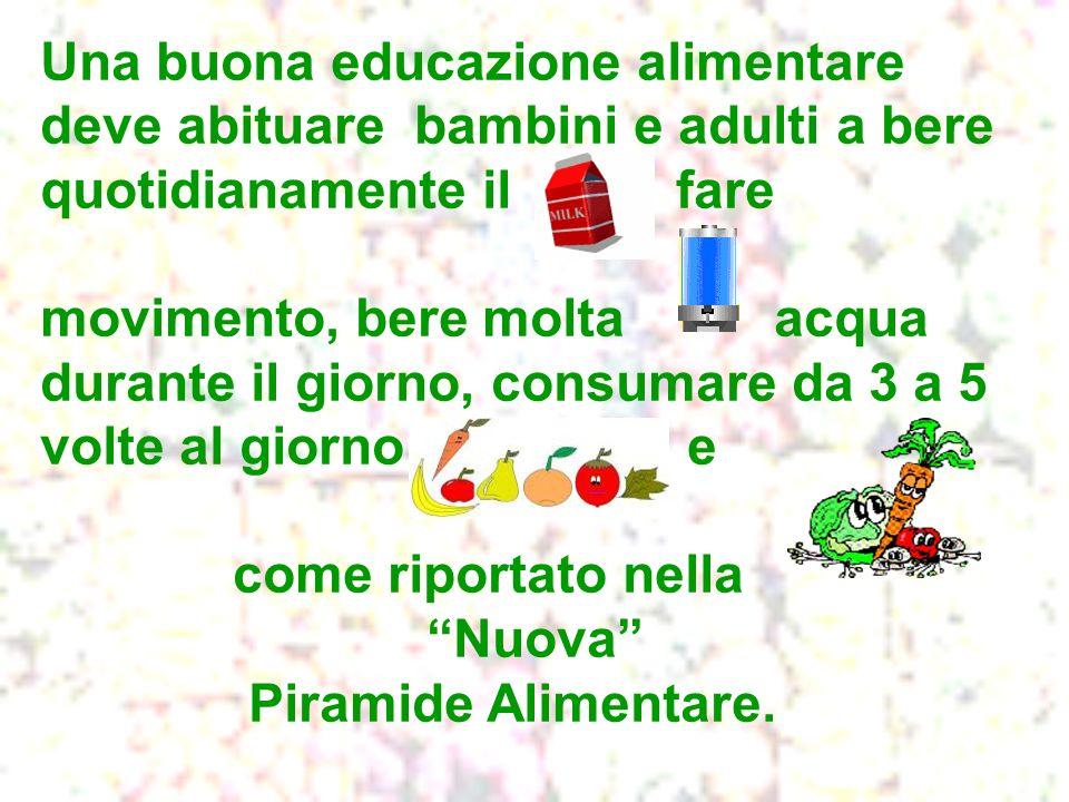 Una buona educazione alimentare deve abituare bambini e adulti a bere quotidianamente il fare movimento, bere molta acqua durante il giorno, consumare