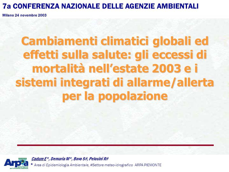 7a CONFERENZA NAZIONALE DELLE AGENZIE AMBIENTALI Milano 24 novembre 2003 Cadum E*, Demaria M*, Bovo S#, Pelosini R# * Area di Epidemiologia Ambientale