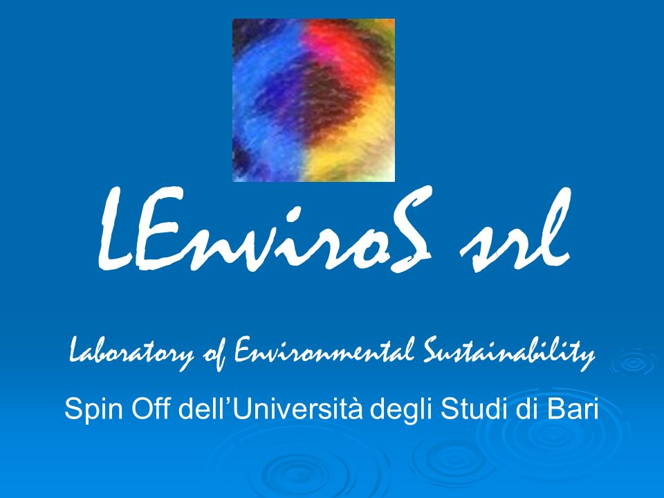 LEnviroS srl Laboratory of Environmental Sustainability Spin Off dellUniversità degli Studi di Bari