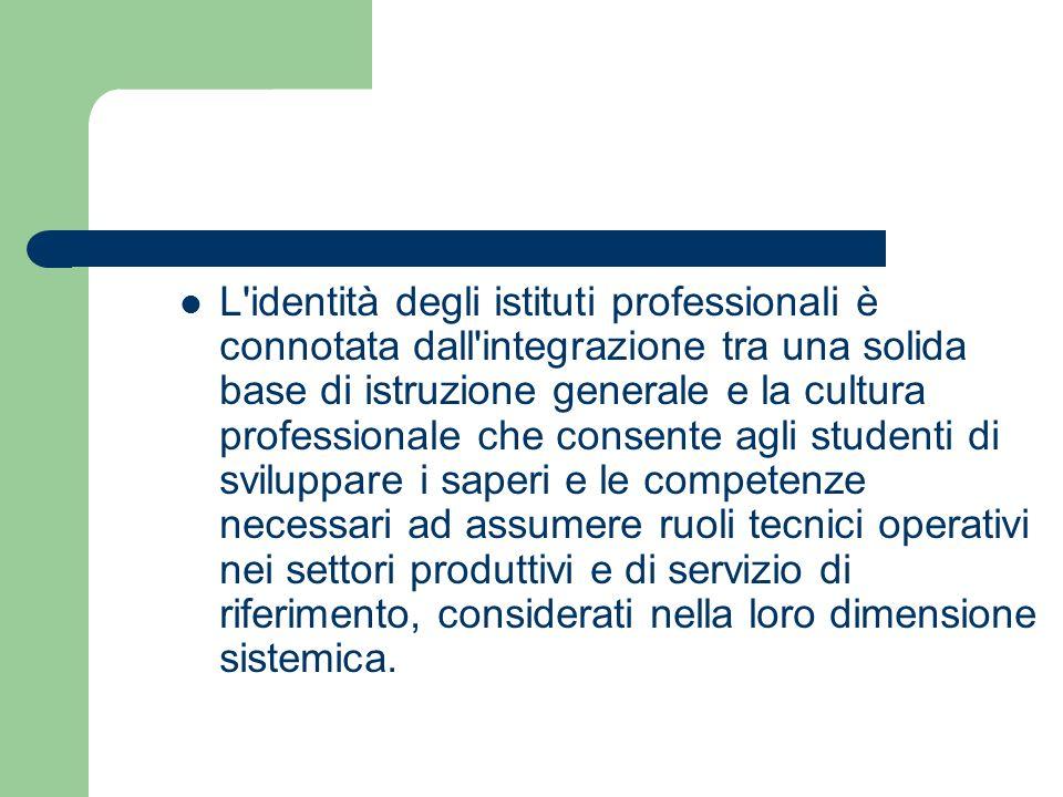 L'identità degli istituti professionali è connotata dall'integrazione tra una solida base di istruzione generale e la cultura professionale che consen