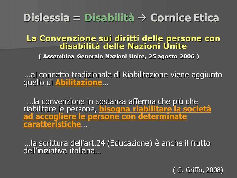 Dislessia = Disabilità Cornice Etica La Convenzione sui diritti delle persone con disabilità delle Nazioni Unite La Convenzione sui diritti delle pers