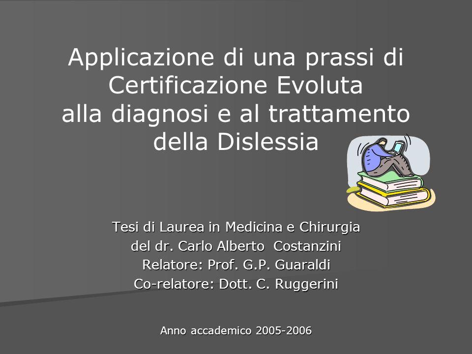 Applicazione di una prassi di Certificazione Evoluta alla diagnosi e al trattamento della Dislessia Tesi di Laurea in Medicina e Chirurgia del dr. Car