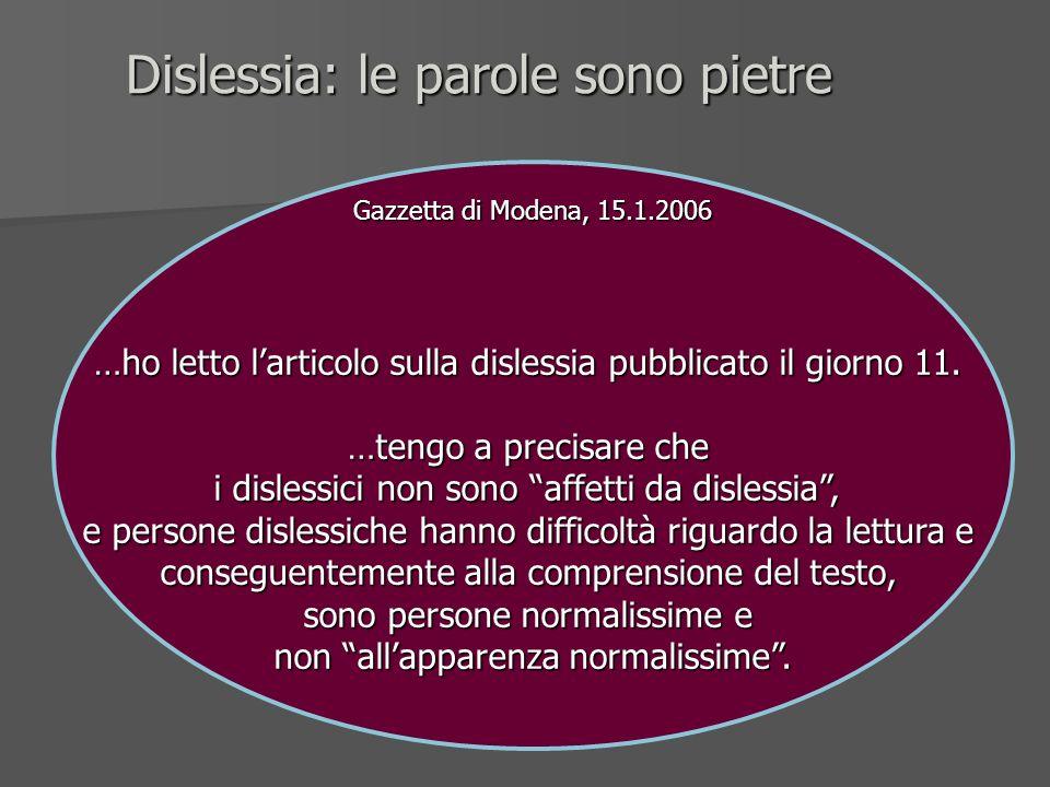 Dislessia: le parole sono pietre Gazzetta di Modena, 15.1.2006 …ho letto larticolo sulla dislessia pubblicato il giorno 11. …tengo a precisare che i d