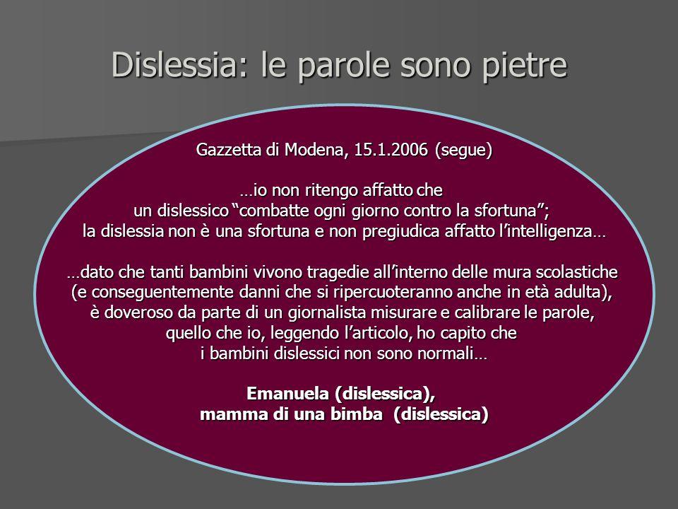 Dislessia: le parole sono pietre Gazzetta di Modena, 15.1.2006 (segue) …io non ritengo affatto che un dislessico combatte ogni giorno contro la sfortu