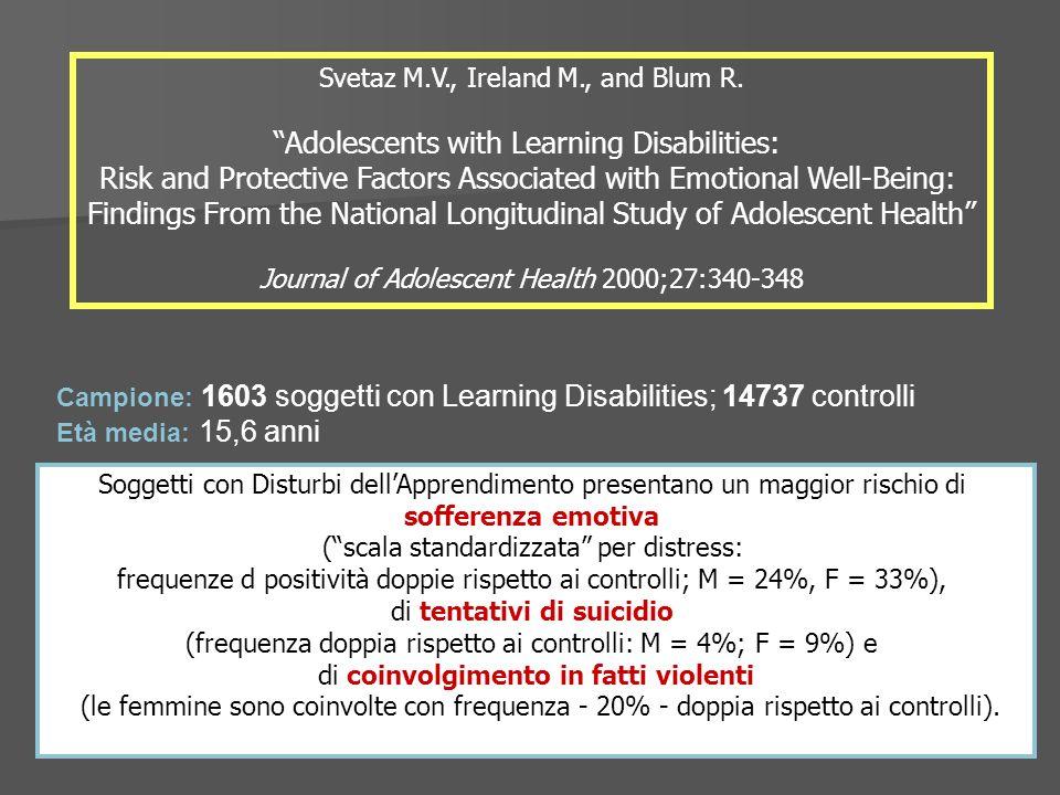 Campione: 1603 soggetti con Learning Disabilities; 14737 controlli Età media: 15,6 anni Svetaz M.V., Ireland M., and Blum R. Adolescents with Learning