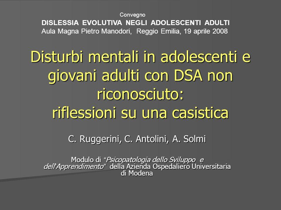 Disturbi mentali in adolescenti e giovani adulti con DSA non riconosciuto: riflessioni su una casistica C. Ruggerini, C. Antolini, A. Solmi Modulo di