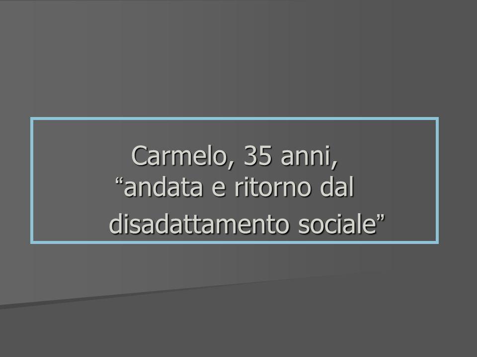 Carmelo, 35 anni, andata e ritorno dal disadattamento sociale Carmelo, 35 anni, andata e ritorno dal disadattamento sociale