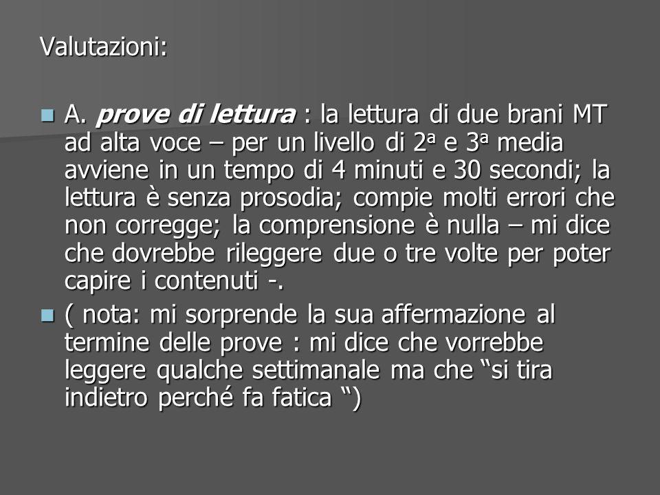 Valutazioni: A. prove di lettura : la lettura di due brani MT ad alta voce – per un livello di 2 a e 3 a media avviene in un tempo di 4 minuti e 30 se
