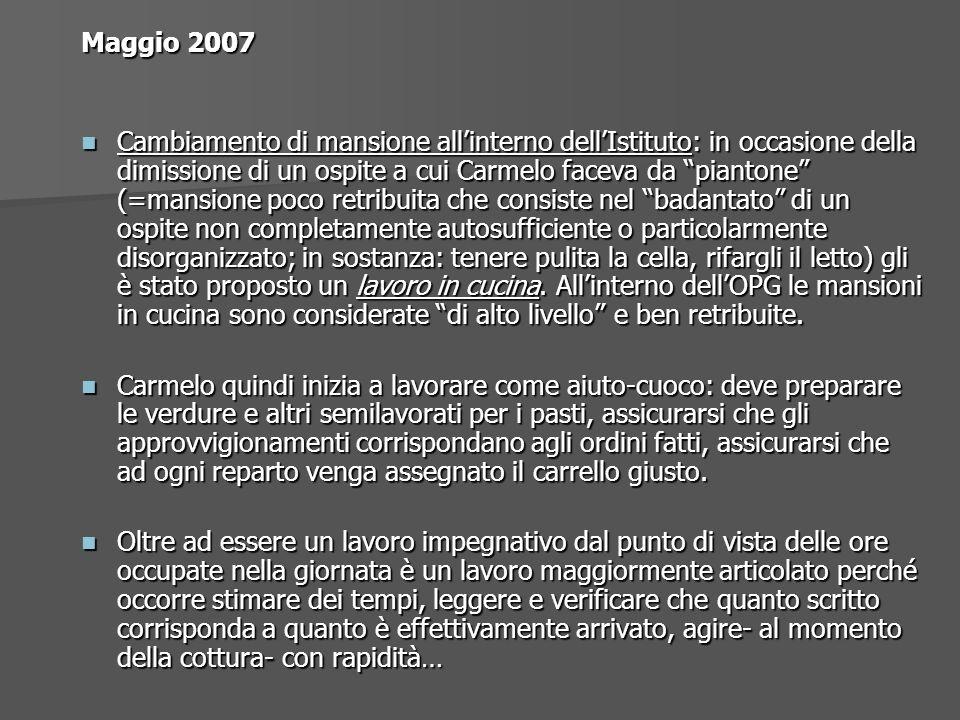 Maggio 2007 Cambiamento di mansione allinterno dellIstituto: in occasione della dimissione di un ospite a cui Carmelo faceva da piantone (=mansione po