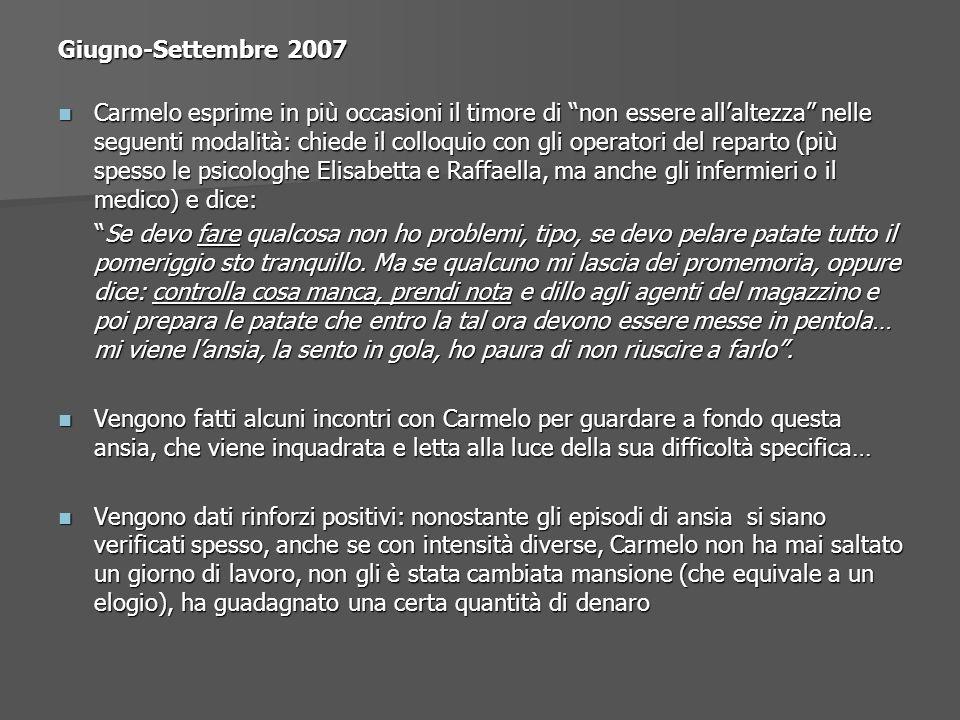 Giugno-Settembre 2007 Carmelo esprime in più occasioni il timore di non essere allaltezza nelle seguenti modalità: chiede il colloquio con gli operato