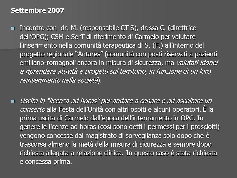 Settembre 2007 Incontro con dr. M. (responsabile CT S), dr.ssa C. (direttrice dellOPG); CSM e SerT di riferimento di Carmelo per valutare linserimento