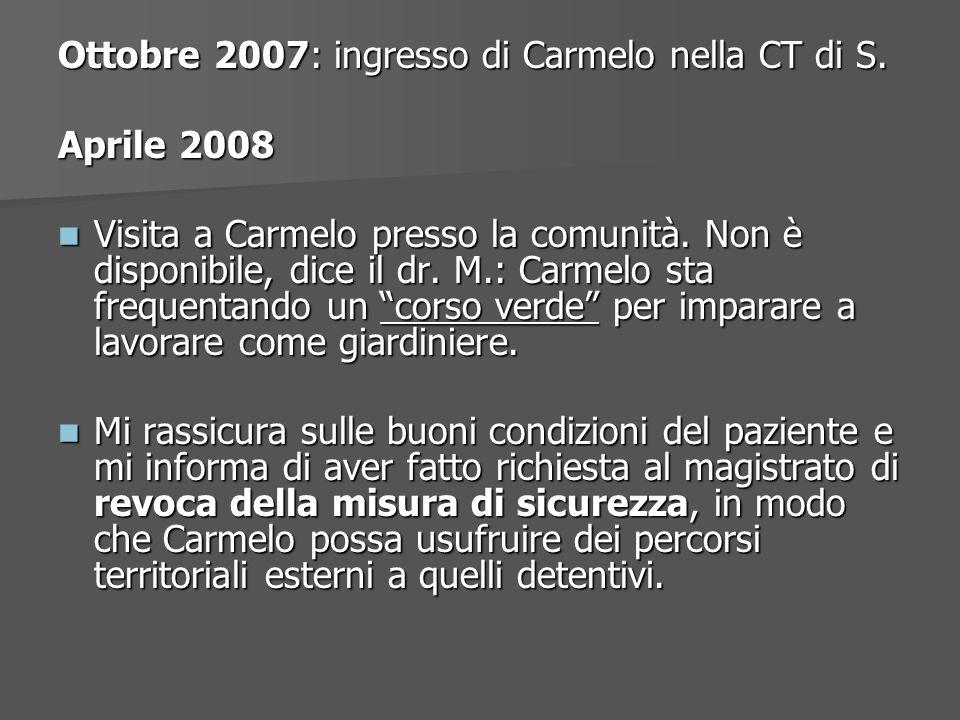 Ottobre 2007: ingresso di Carmelo nella CT di S. Aprile 2008 Visita a Carmelo presso la comunità. Non è disponibile, dice il dr. M.: Carmelo sta frequ