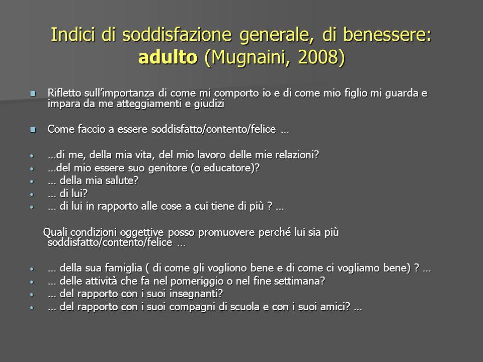 Indici di soddisfazione generale, di benessere: adulto (Mugnaini, 2008) Rifletto sullimportanza di come mi comporto io e di come mio figlio mi guarda