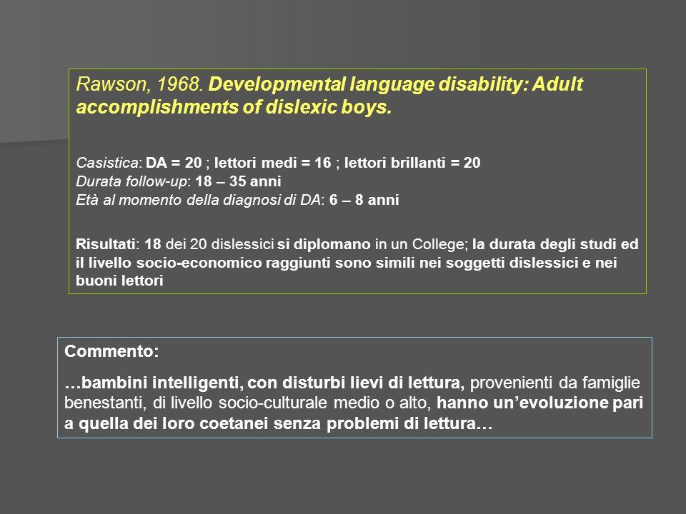 Rawson, 1968. Developmental language disability: Adult accomplishments of dislexic boys. Casistica: DA = 20 ; lettori medi = 16 ; lettori brillanti =