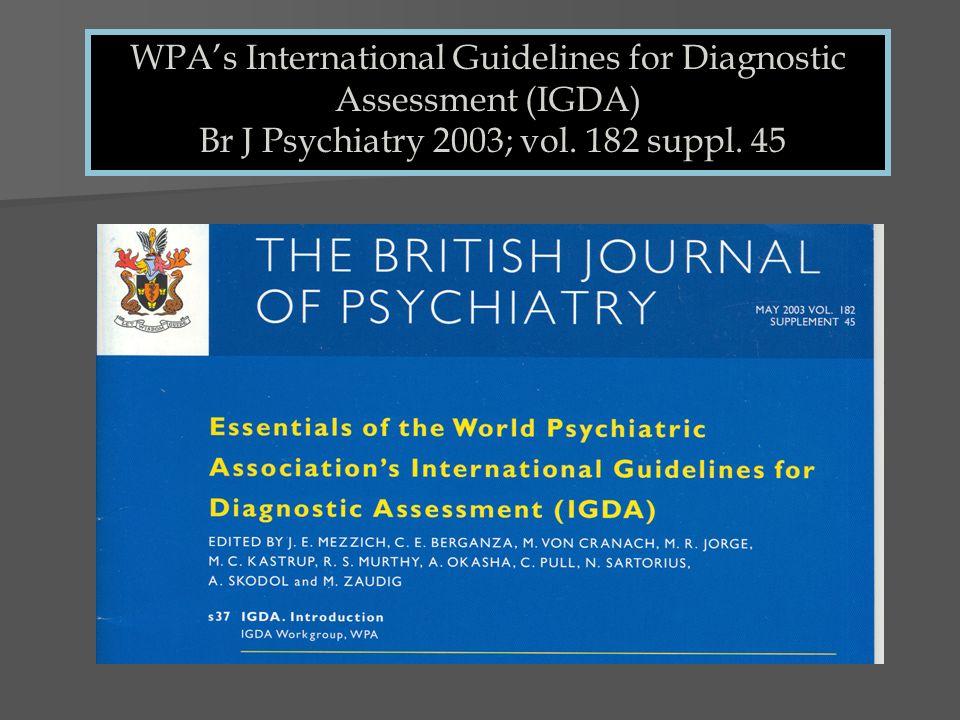 WPAs International Guidelines for Diagnostic Assessment (IGDA) Br J Psychiatry 2003; vol. 182 suppl. 45