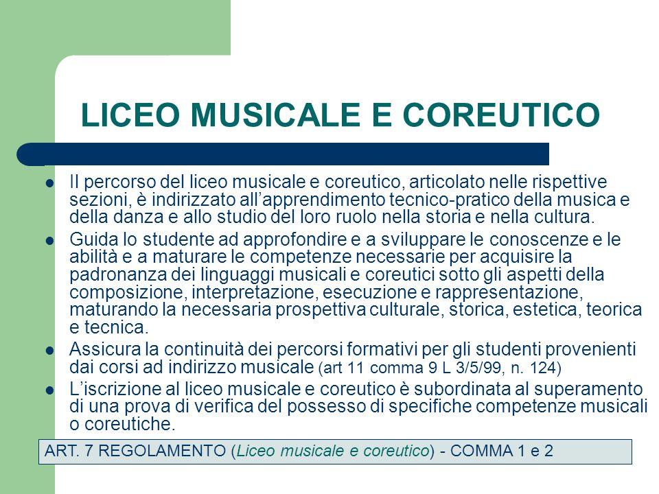 LICEO MUSICALE E COREUTICO Il percorso del liceo musicale e coreutico, articolato nelle rispettive sezioni, è indirizzato allapprendimento tecnico-pratico della musica e della danza e allo studio del loro ruolo nella storia e nella cultura.