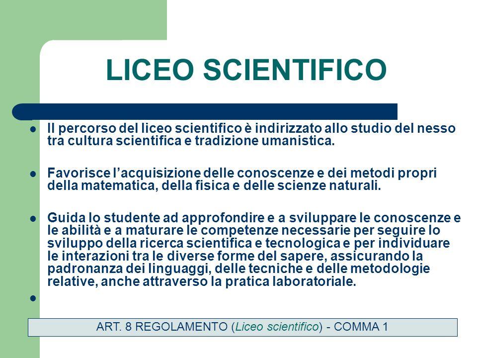 LICEO SCIENTIFICO Il percorso del liceo scientifico è indirizzato allo studio del nesso tra cultura scientifica e tradizione umanistica.