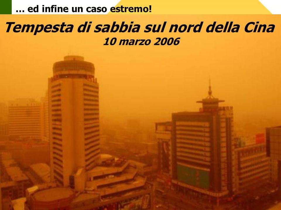 … ed infine un caso estremo! Tempesta di sabbia sul nord della Cina 10 marzo 2006