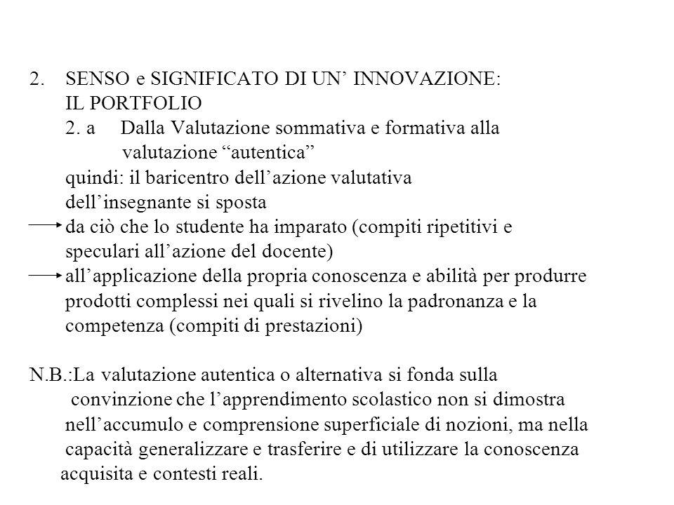 2. SENSO e SIGNIFICATO DI UN INNOVAZIONE: IL PORTFOLIO 2. a Dalla Valutazione sommativa e formativa alla valutazione autentica quindi: il baricentro d