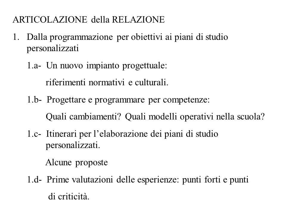 ARTICOLAZIONE della RELAZIONE 1.Dalla programmazione per obiettivi ai piani di studio personalizzati 1.a- Un nuovo impianto progettuale: riferimenti n
