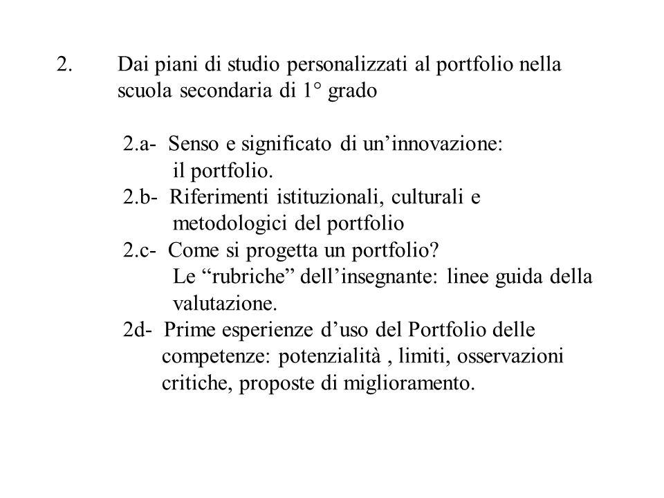 2.Dai piani di studio personalizzati al portfolio nella scuola secondaria di 1° grado 2.a- Senso e significato di uninnovazione: il portfolio. 2.b- Ri