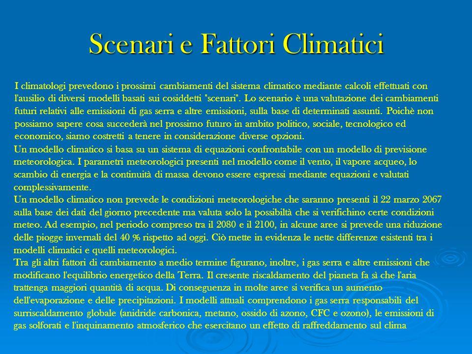 Scenari e Fattori Climatici I climatologi prevedono i prossimi cambiamenti del sistema climatico mediante calcoli effettuati con l'ausilio di diversi