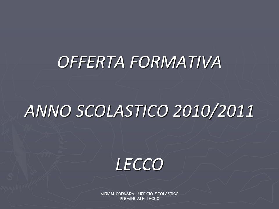 OFFERTA FORMATIVA ANNO SCOLASTICO 2010/2011 LECCO MIRIAM CORNARA - UFFICIO SCOLASTICO PROVINCIALE LECCO