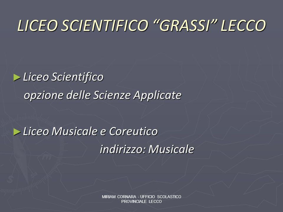 LICEO SCIENTIFICO GRASSI LECCO Liceo Scientifico Liceo Scientifico opzione delle Scienze Applicate opzione delle Scienze Applicate Liceo Musicale e Co