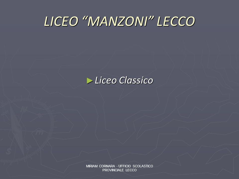 LICEO MANZONI LECCO Liceo Classico Liceo Classico MIRIAM CORNARA - UFFICIO SCOLASTICO PROVINCIALE LECCO