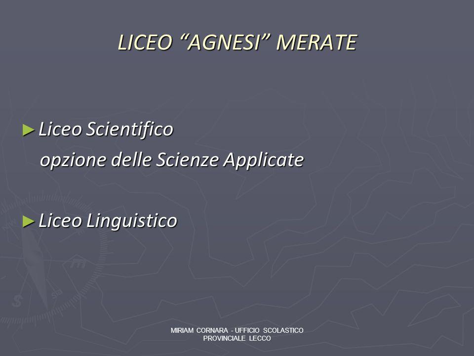LICEO AGNESI MERATE Liceo Scientifico Liceo Scientifico opzione delle Scienze Applicate opzione delle Scienze Applicate Liceo Linguistico Liceo Lingui
