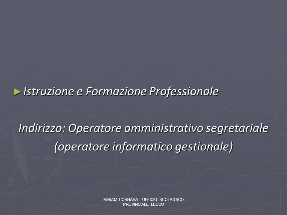 Istruzione e Formazione Professionale Istruzione e Formazione Professionale Indirizzo: Operatore amministrativo segretariale (operatore informatico ge