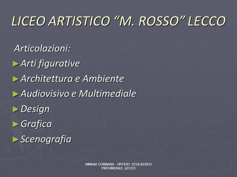 LICEO ARTISTICO M. ROSSO LECCO Articolazioni: Articolazioni: Arti figurative Arti figurative Architettura e Ambiente Architettura e Ambiente Audiovisi