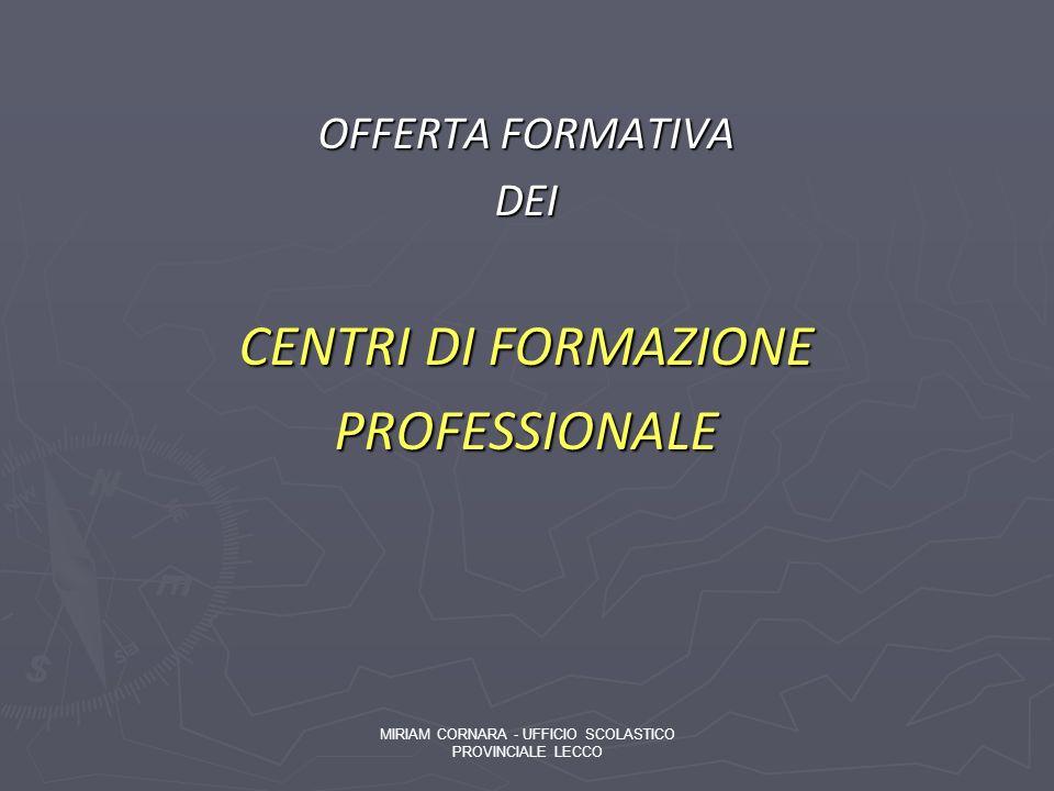 OFFERTA FORMATIVA DEI CENTRI DI FORMAZIONE PROFESSIONALE MIRIAM CORNARA - UFFICIO SCOLASTICO PROVINCIALE LECCO